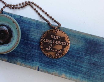 Copper Etched You are Loved Always Necklace