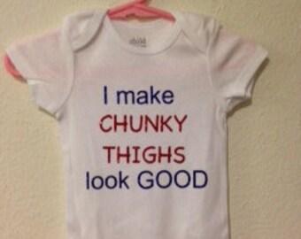 I make Chunky Thighs look good baby girl onesie