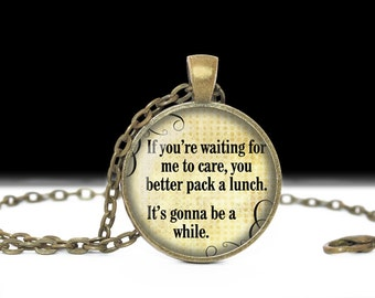 Funny Sayings Jewelry Quote Wearable Art Quote Pendant Charm