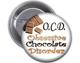 Chocolate!  Chocolate! 2.25 inch Pin Back Button or Magnet