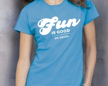 Fun is Good, Dr Suess T shirt, Blue funny quotes tee shirt, Birthday gift for women, tee shirts women