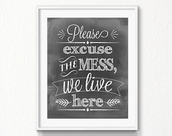 Please excuse the mess we live here, Instant download, chalkboard Print, funny home print, Digital file, mess printable, nursery, wall art