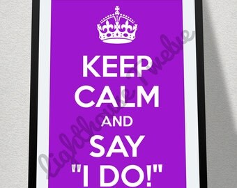 "Printable Quote Wall Art - Keep Calm and Say ""I do!"" - Wedding Sign - Quote Print Sign (Q0019)"