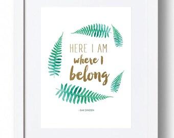 "Isak Dinesen Print - ""Here I am where I belong."" *INSTANT DOWNLOAD*"