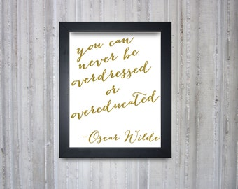 """Printable Art Print - Oscar Wilde Quote - You can never be overdressed or overeducated - Gold Glitter- 8x10"""""""