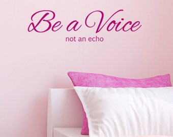 Be a Voice Not An Echo Wall Sticker - Inspirational Quote Wall Decal / Decor