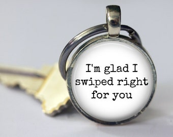 I'm Glad I Swiped Right For You - Tinder - Key Chain - 25mm Round - 2 Font Choices