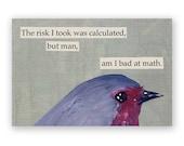 The Risk I Took Magnet - Bird - Math - Humor - Animal - Nature - Gift - Stocking Stuffer