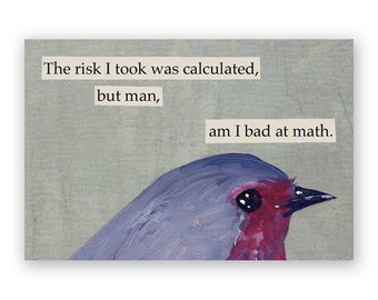 The Risk I Took Magnet - Bird - Math - Humor - Animal - Nature - Gift - Stocking Stuffer