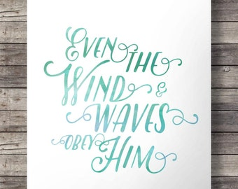 """Matthew 8:27 watercolor typography Scripture print - """"Even the wind and waves obey him"""" - Instant download digital print"""