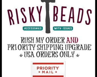 Priority Shipping and RUSH my order upgrade for USA orders, use this if you need a rush after you've already placed an order