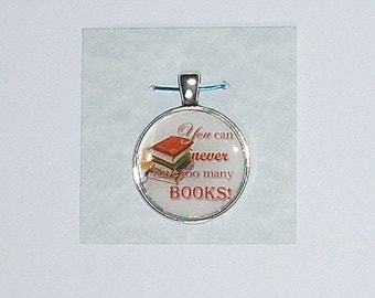 You Can Never Have Too Many Books Necklace or Keychain
