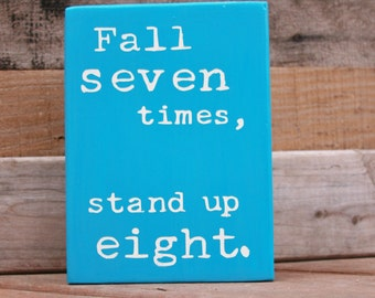 Fall Seven Times, Stand Up Eight Sign, Inspirational Quote Sign