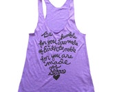 """Inspirational Quote Tank """"Be humble for you are made of Earth. Be noble for you are made of Stars."""" Racerback Tank. MADE TO ORDER"""