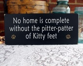 Wood  Cat Sign No Home is Complete Without Pitter Patter of Kitty Feet Wall Decor Cat Lover