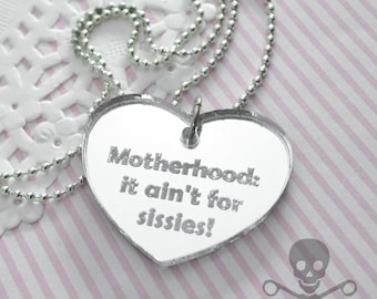 MOTHERHOOD It Ain't For SISSIES- Silver- Laser Cut Acrylic Charm- Engraved Necklace