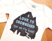 I LOVE TO SNOWBOARD or so I'm told Funny Baby Boy Onesies | newborn - 18 months Mountain Snowboard Baby Clothes Online Baby Gift for Babies