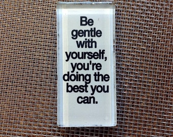 Be gentle with yourself, you are doing the best you can. glass magnet