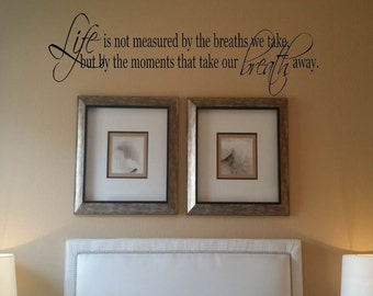 Wall Decal Wall Sticker Life is Not Measured By the Breaths We Take Wall Decal/Wall Words/Wall Transfer