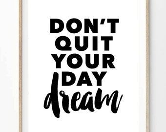 Don't Quit Your Day Dream (8x10 inch on A4 Modern Art Print in Black and White) Inspiring quote. Dream quote, Inspirational Quote