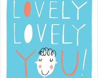 Lovely, Lovely You - Fine Art Print