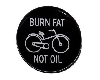 Burn Fat Not Oil - Pinback Button Badge 1 1/2 inch 1.5