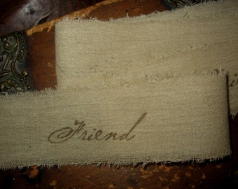 Hand Stamped Tattered Aged Fabric Ribbon ~ Rustic Romance ~   Friend  Script