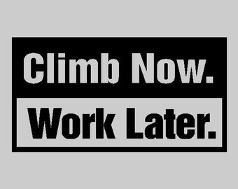 Climb Now, Work Later...Climb Wall Decal Removable Wall Quote Climbing Sticker