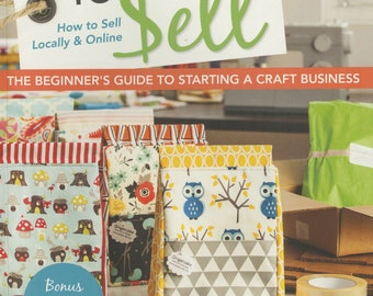 Sewing to Sell Beginner's Guide to Starting a Craft Business -Soft cover