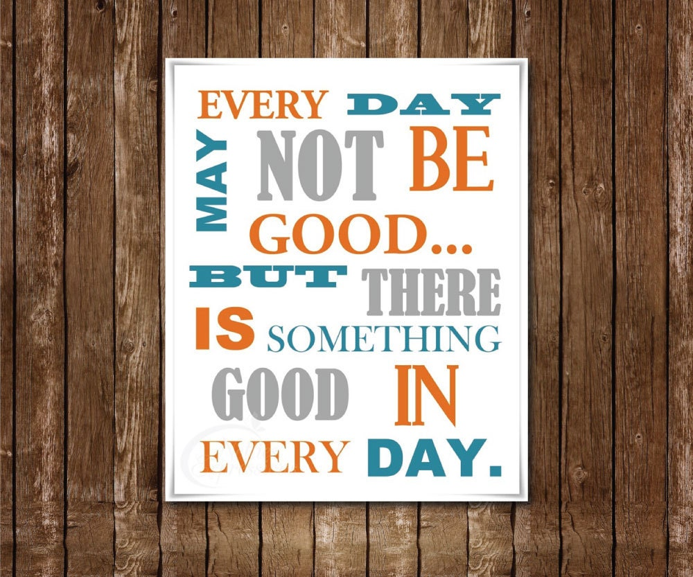 Every Day Do Something That Will Inch: Every Day May Not Be Good But There Is Something By