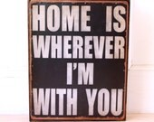 Home is Wherever I'm With You.  Print mounted on tin