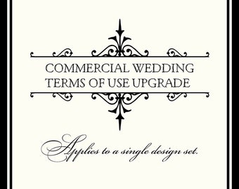 COMMERCIAL Wedding, Party and & Event Terms of Use Upgrade for a single design set.  See Listing for what is included.