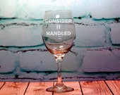 1 CONSIDER IT HANDLED Engraved 20 Oz. Wine Glass - Scandal and Wine Lover Christmas Gift