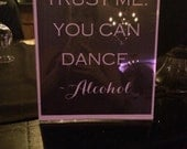 Fun Printable Wedding Reception Bar Sign Trust me, You Can Dance ~Alcohol