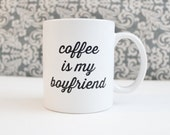 Coffee Is My Boyfriend - Anti Valentines Day, funny coffee cup, mug, pencil holder, catch-all - Ready to Ship