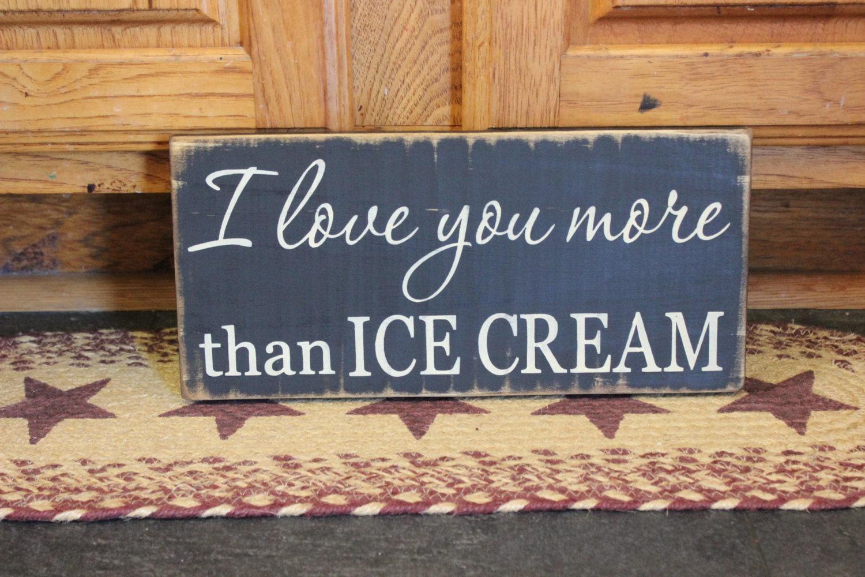 I Love You More Than Ice Cream: Primitive I Love You More Than ICE CREAM Wooden Sign Your