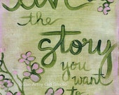 Live the story you want to tell - Art print available in three sizes