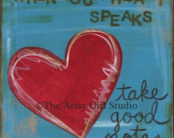 When your heart speaks, take good notes - 8x8 - Art Print