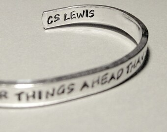 CS Lewis Quotation Bracelet - There Are Far Far Better Things Ahead - Hand Stamped Cuff in Aluminum, Golden Brass or Sterling Silver
