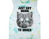 Say Meow To Drugs Tie Dye Sleeveless Tee UNISEX sizes S M L XL