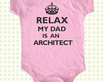 Relax My Dad - Mom - Aunt - Uncle - Grandpa - Is An Architect Baby One Piece Bodysuit, infant, Toddler, Youth Shirt