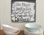 I like hugs i like kisses what i love is Help with the dishes - tin sign