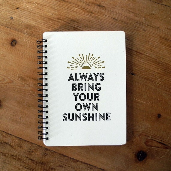 Always bring your own sunshine - Motivational notebooks and journals that will inspire you // The PumpUp Blog