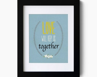Love quote poster - Love will keep us together typography custom art print - Inspirational quote poster