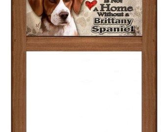 "Brittany Spaniel Dry Erase Markerboard - ""A House is Not a Home Without a Brittany Spaniel"" - Reversible / Interchangeable"