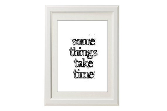 Typography optimistic quote wall decor / Instant Download / Digital Download / Some things take time