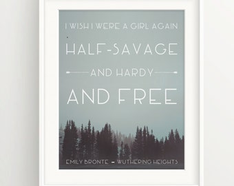 Wuthering Heights forest fog Print - I wish I were a girl again, half savage, and hardy and free -Emily Brontë quote, feminist, women