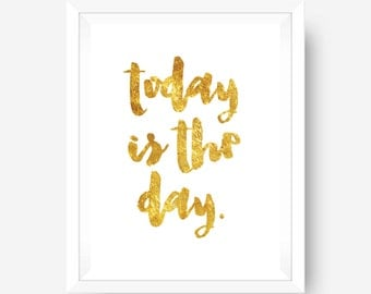 gold foil print inspirational print motivational wall art print - today is the day