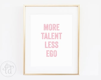 More Talent Less Ego Print - 8 x 10 - INSTANT DOWNLOAD