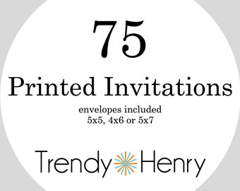 75 Professionally Printed Invitations including Envelopes 5x5, 4x6 or 5x7